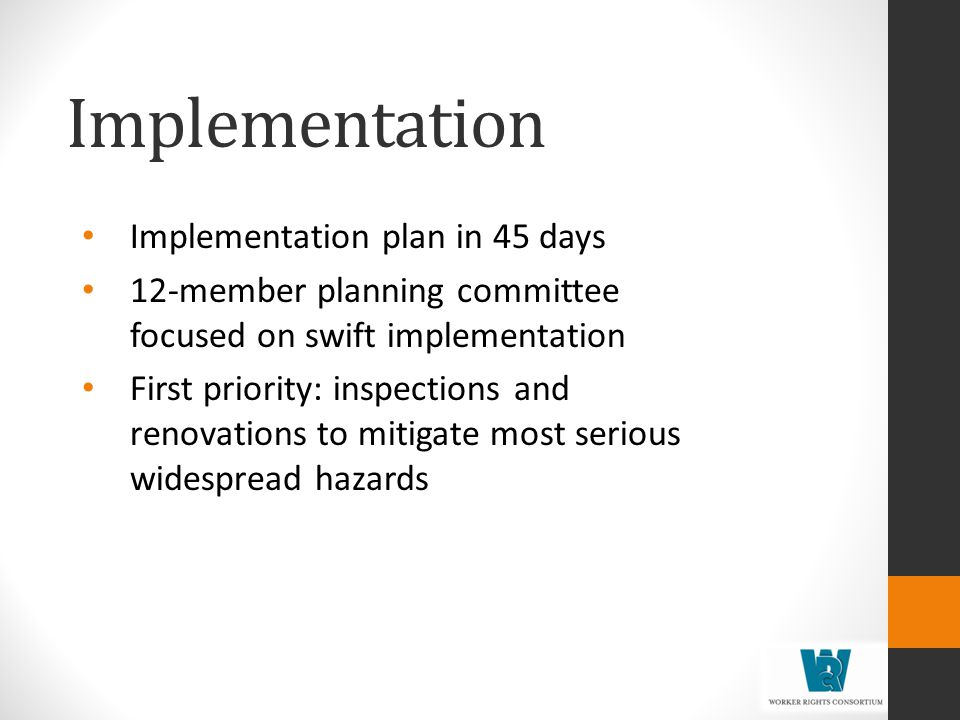 Implementation Implementation plan in 45 days 12-member planning committee focused on swift implementation First priority: inspections and renovations to mitigate most serious widespread hazards