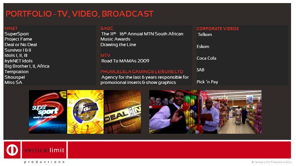 © Vertical Limit Productions 2011 PORTFOLIO - TV, VIDEO, BROADCAST MNET SuperSport Project Fame Deal or No Deal Survivor I & II Idols I, II, III kykNE