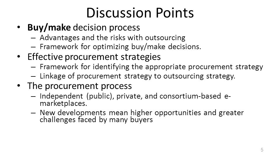 Discussion Points Buy/make decision process – Advantages and the risks with outsourcing – Framework for optimizing buy/make decisions.