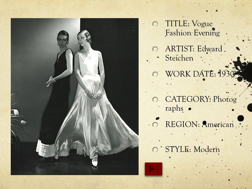 TITLE: Vogue Fashion Evening ARTIST: Edward Steichen WORK DATE: 1930 CATEGORY: Photog raphs REGION: American STYLE: Modern