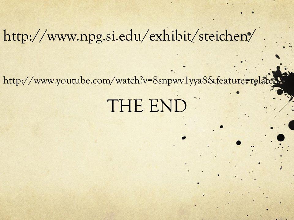 THE END http://www.npg.si.edu/exhibit/steichen/ http://www.youtube.com/watch?v=8snpwv1yya8&feature=related