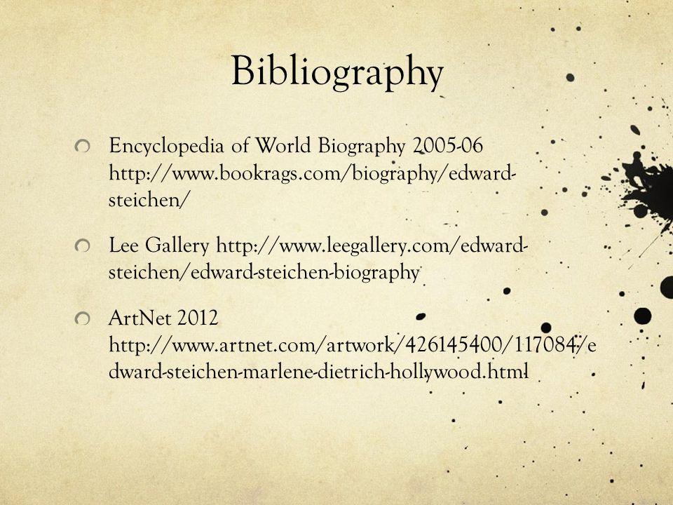 Bibliography Encyclopedia of World Biography 2005-06 http://www.bookrags.com/biography/edward- steichen/ Lee Gallery http://www.leegallery.com/edward-