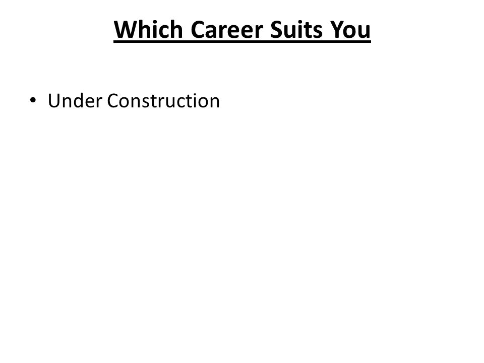 Which Career Suits You Under Construction