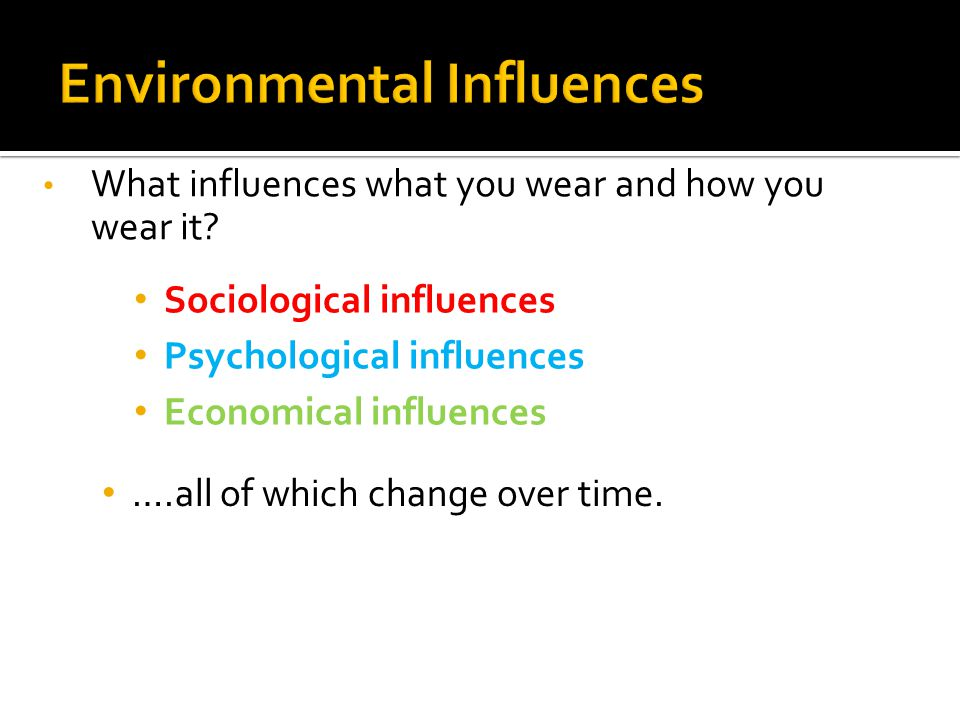 What influences what you wear and how you wear it.