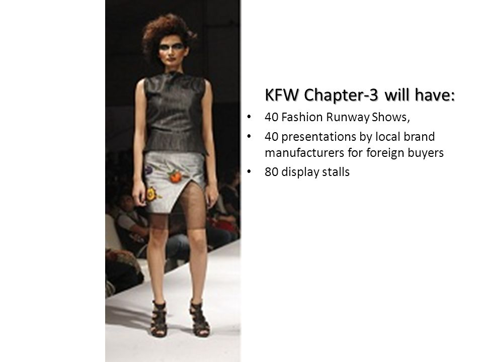 KFW Chapter-3 will have: 40 Fashion Runway Shows, 40 presentations by local brand manufacturers for foreign buyers 80 display stalls