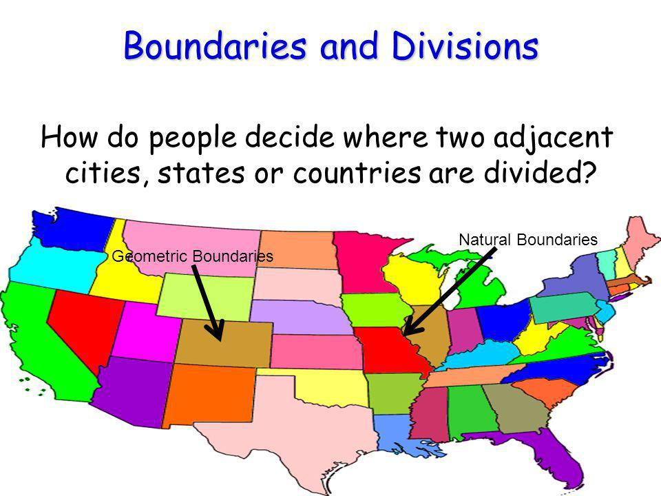 Boundaries and Divisions How do people decide where two adjacent cities, states or countries are divided.