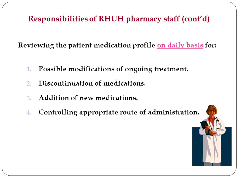 Responsibilities of RHUH pharmacy staff (contd) Reviewing the patient medication profile on daily basis for: 1.