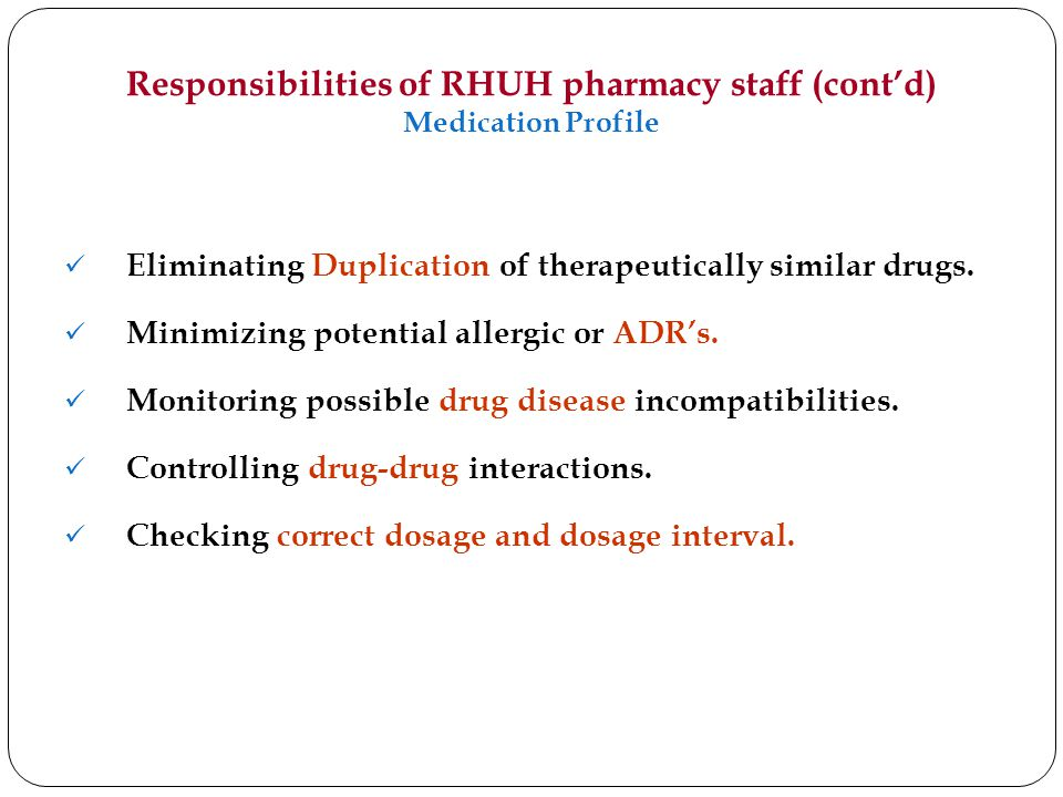 Responsibilities of RHUH pharmacy staff (contd) Medication Profile Eliminating Duplication of therapeutically similar drugs.