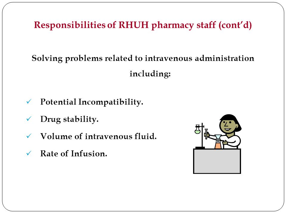 Responsibilities of RHUH pharmacy staff (contd) Solving problems related to intravenous administration including: Potential Incompatibility.
