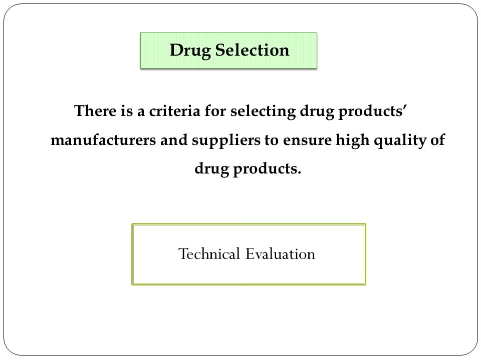 There is a criteria for selecting drug products manufacturers and suppliers to ensure high quality of drug products.