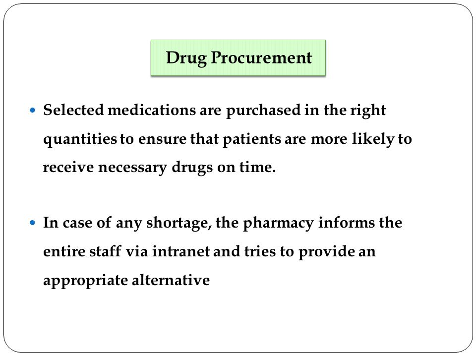 Selected medications are purchased in the right quantities to ensure that patients are more likely to receive necessary drugs on time.