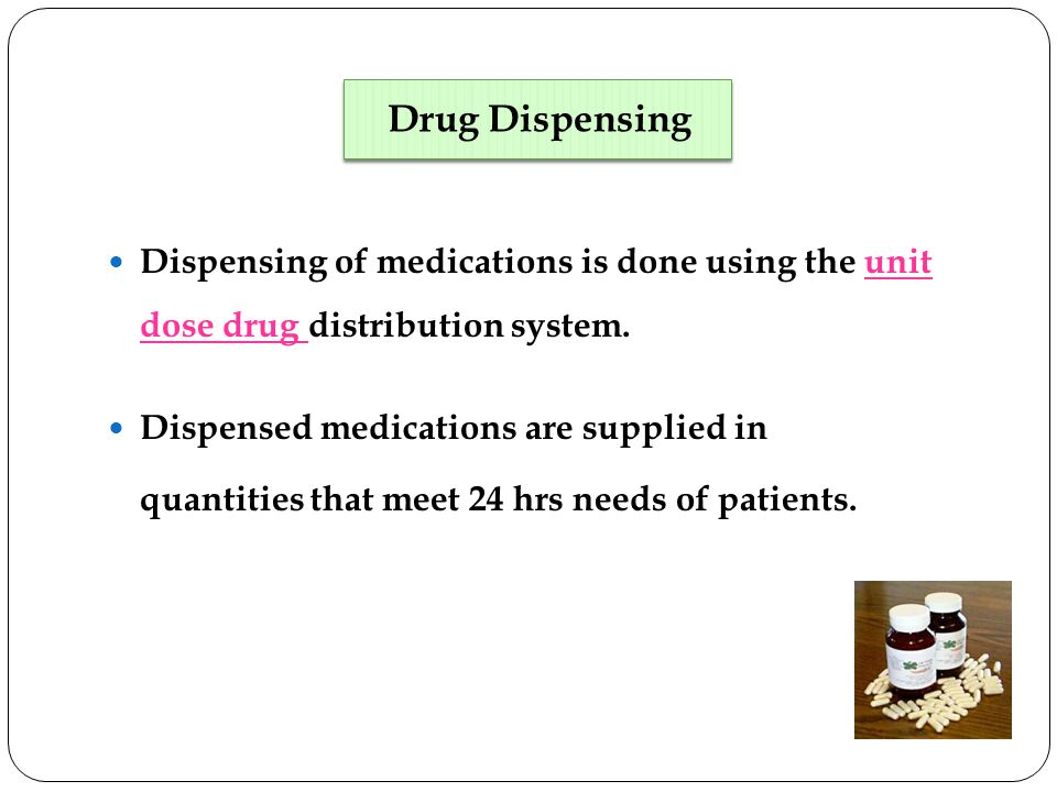 Dispensing of medications is done using the unit dose drug distribution system.