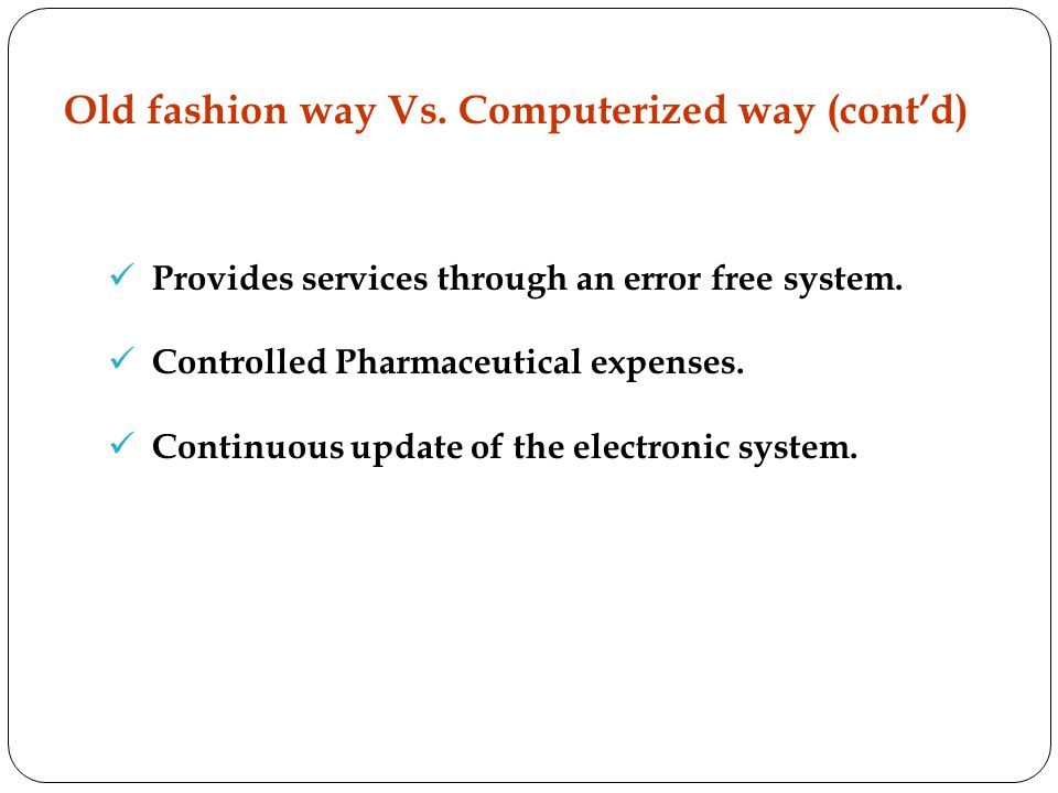 Provides services through an error free system.Controlled Pharmaceutical expenses.