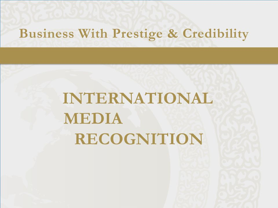 Business With Prestige & Credibility INTERNATIONAL MEDIA RECOGNITION