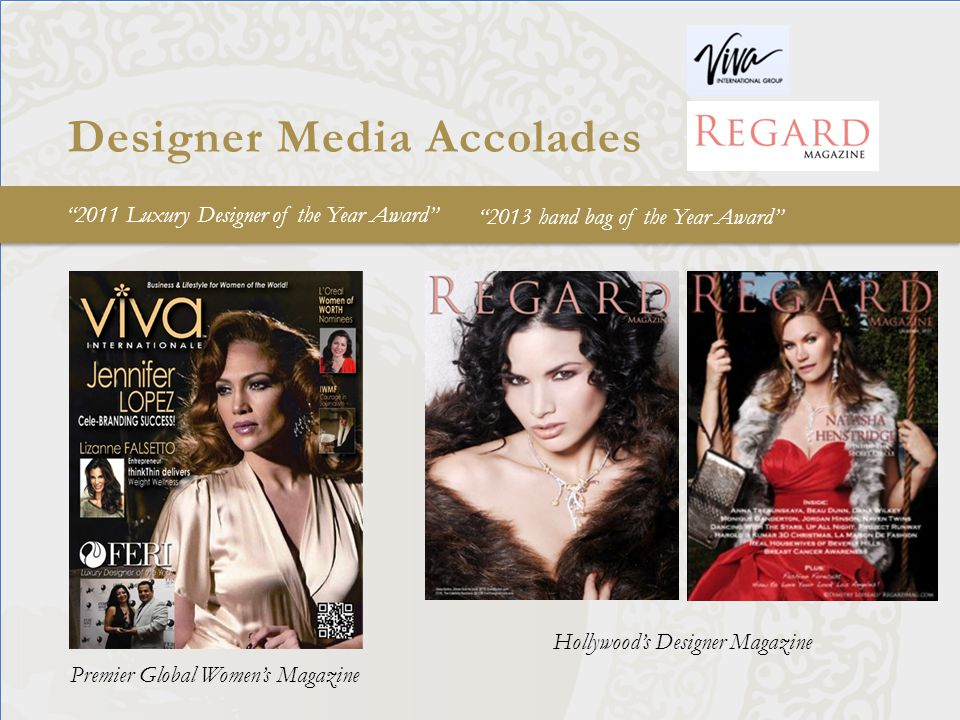 Designer Media Accolades 2011 Luxury Designer of the Year Award Hollywoods Designer Magazine Premier Global Womens Magazine 2013 hand bag of the Year Award
