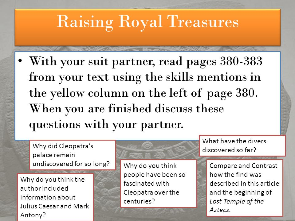 Raising Royal Treasures With your suit partner, read pages 380-383 from your text using the skills mentions in the yellow column on the left of page 380.