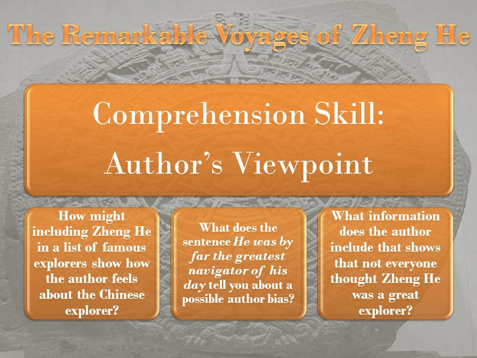 Comprehension Skill: Authors Viewpoint How might including Zheng He in a list of famous explorers show how the author feels about the Chinese explorer.