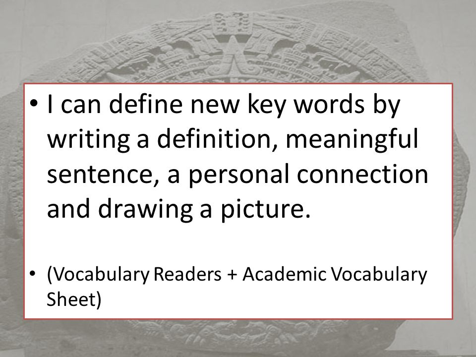 I can define new key words by writing a definition, meaningful sentence, a personal connection and drawing a picture.