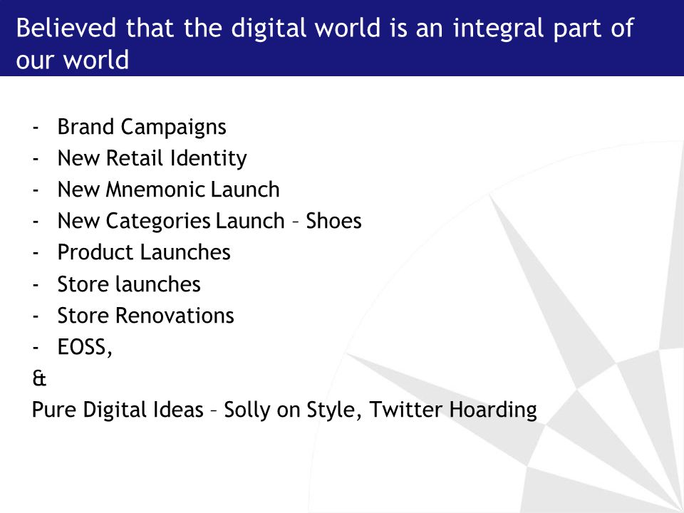 Believed that the digital world is an integral part of our world -Brand Campaigns -New Retail Identity -New Mnemonic Launch -New Categories Launch – Shoes -Product Launches -Store launches -Store Renovations -EOSS, & Pure Digital Ideas – Solly on Style, Twitter Hoarding