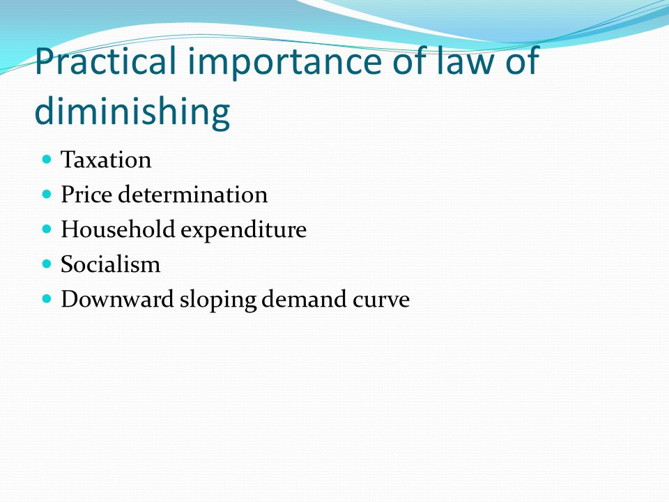 Practical importance of law of diminishing Taxation Price determination Household expenditure Socialism Downward sloping demand curve