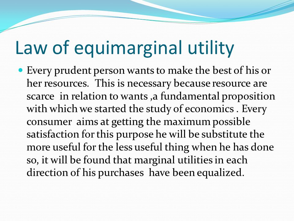 Law of equimarginal utility Every prudent person wants to make the best of his or her resources.