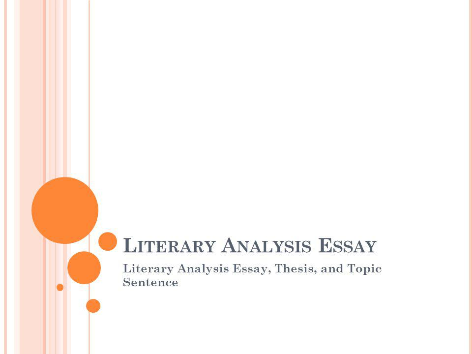 L ITERARY A NALYSIS E SSAY Literary Analysis Essay, Thesis, and Topic Sentence