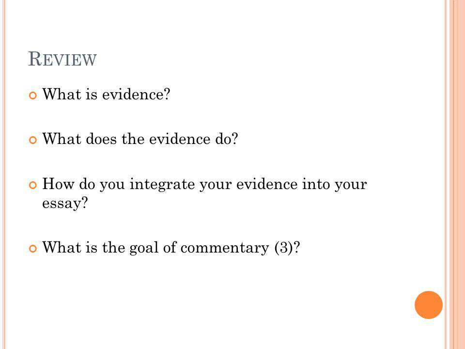 R EVIEW What is evidence. What does the evidence do.