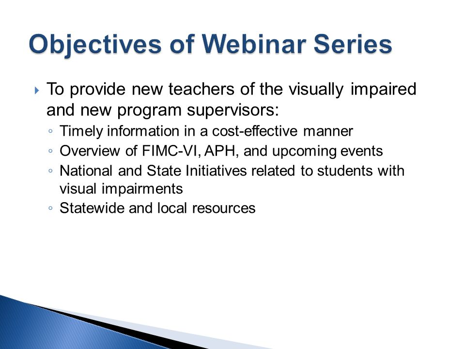 To provide new teachers of the visually impaired and new program supervisors: Timely information in a cost-effective manner Overview of FIMC-VI, APH,