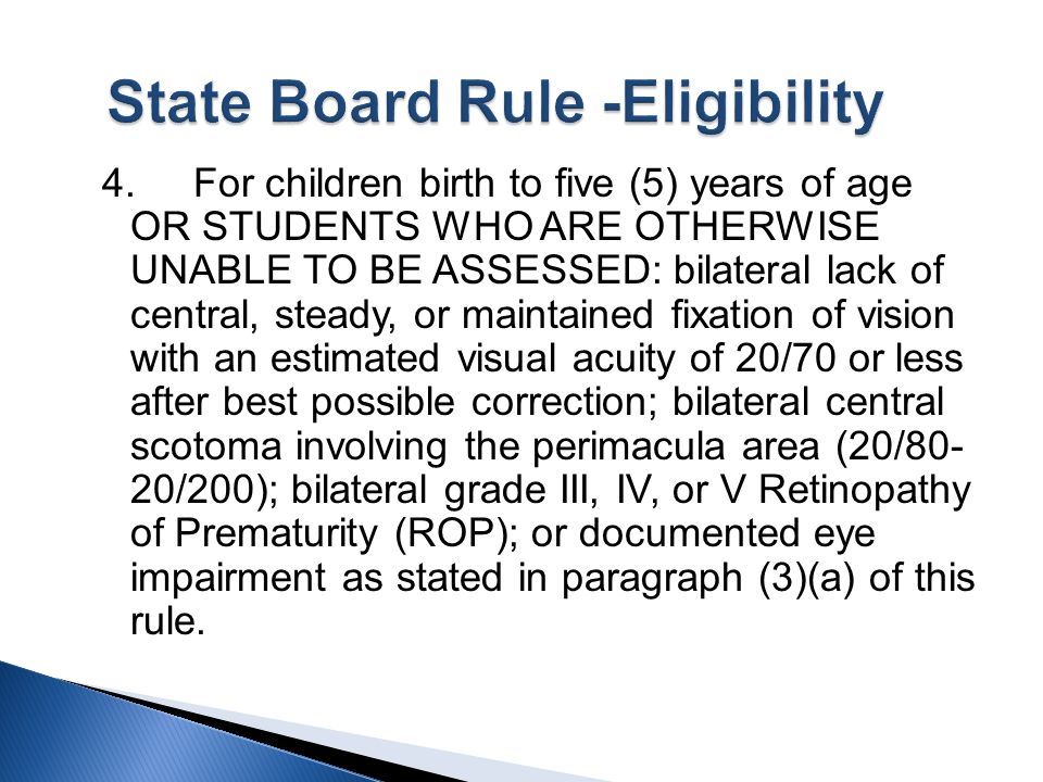 4. For children birth to five (5) years of age OR STUDENTS WHO ARE OTHERWISE UNABLE TO BE ASSESSED: bilateral lack of central, steady, or maintained f