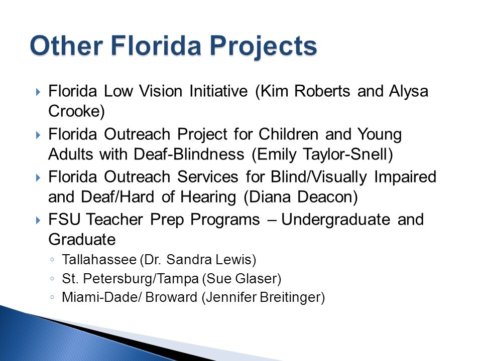 Florida Low Vision Initiative (Kim Roberts and Alysa Crooke) Florida Outreach Project for Children and Young Adults with Deaf-Blindness (Emily Taylor-