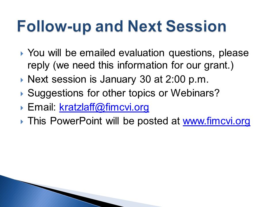 You will be emailed evaluation questions, please reply (we need this information for our grant.) Next session is January 30 at 2:00 p.m. Suggestions f