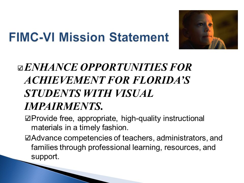 ENHANCE OPPORTUNITIES FOR ACHIEVEMENT FOR FLORIDAS STUDENTS WITH VISUAL IMPAIRMENTS. Provide free, appropriate, high-quality instructional materials i