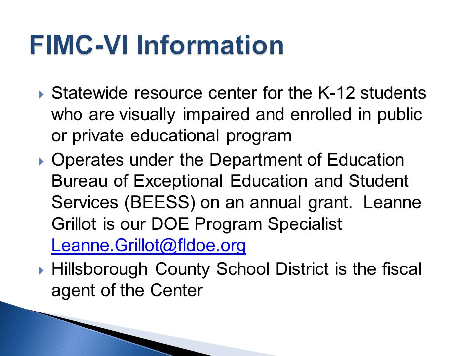 Statewide resource center for the K-12 students who are visually impaired and enrolled in public or private educational program Operates under the Dep