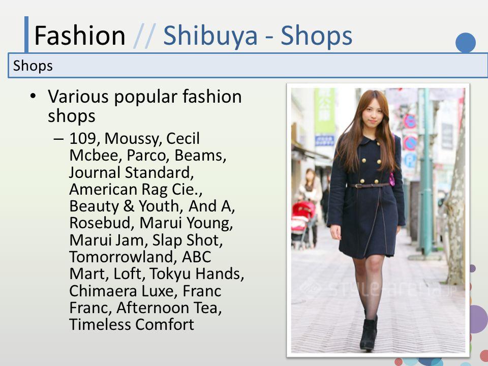 Fashion // Shibuya - Shops Shops Various popular fashion shops – 109, Moussy, Cecil Mcbee, Parco, Beams, Journal Standard, American Rag Cie., Beauty &