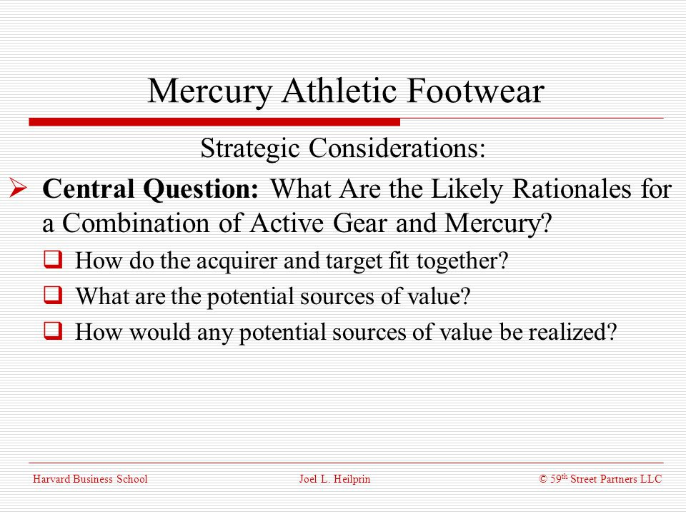 © 59 th Street Partners LLC Harvard Business School Mercury Athletic Footwear Strategic Considerations: Central Question: What Are the Likely Rational