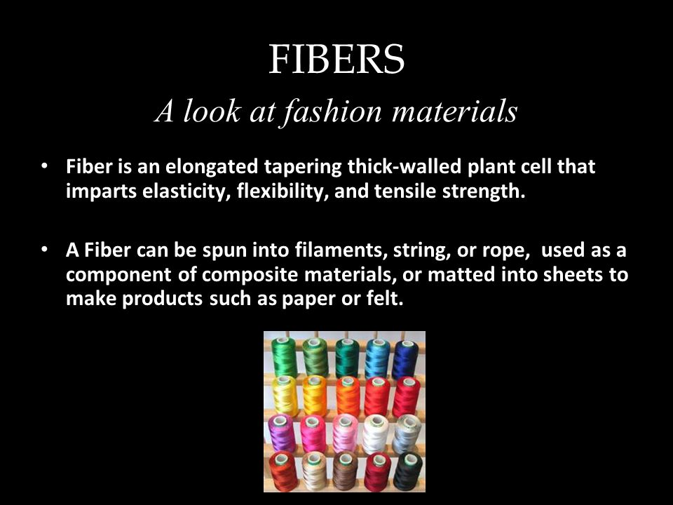 Types of Fibers Produced by plants and animals and geological processes.