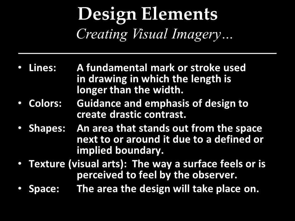 Design Elements Lines: A fundamental mark or stroke used in drawing in which the length is longer than the width.