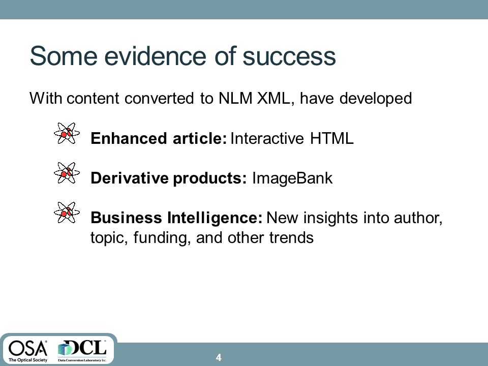 Some evidence of success With content converted to NLM XML, have developed Enhanced article: Interactive HTML Derivative products: ImageBank Business Intelligence: New insights into author, topic, funding, and other trends 4