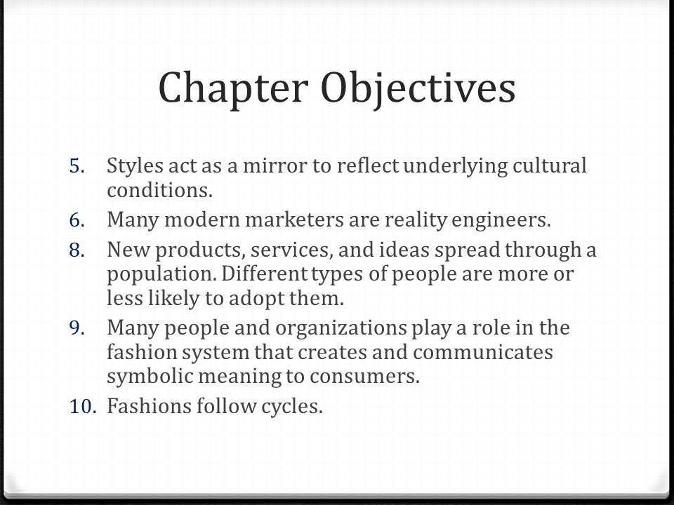 Chapter Objectives 5. Styles act as a mirror to reflect underlying cultural conditions. 6. Many modern marketers are reality engineers. 8. New product