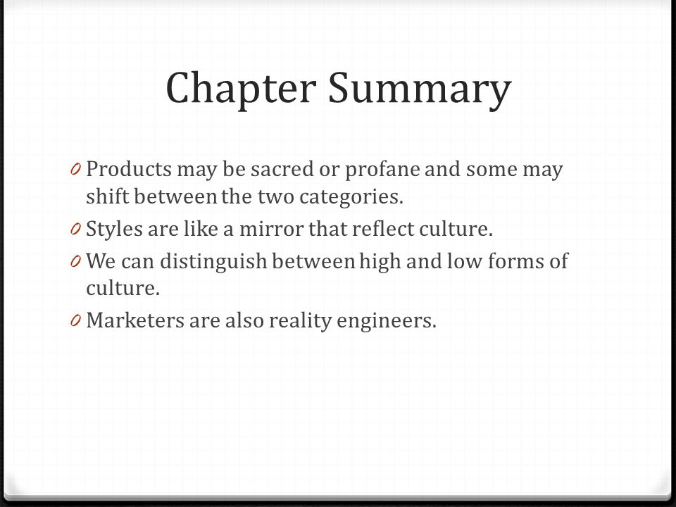 Chapter Summary 0 Products may be sacred or profane and some may shift between the two categories. 0 Styles are like a mirror that reflect culture. 0