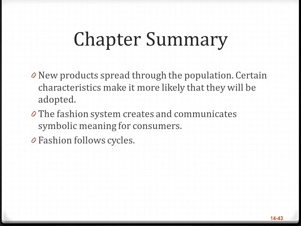 Chapter Summary 0 New products spread through the population. Certain characteristics make it more likely that they will be adopted. 0 The fashion sys