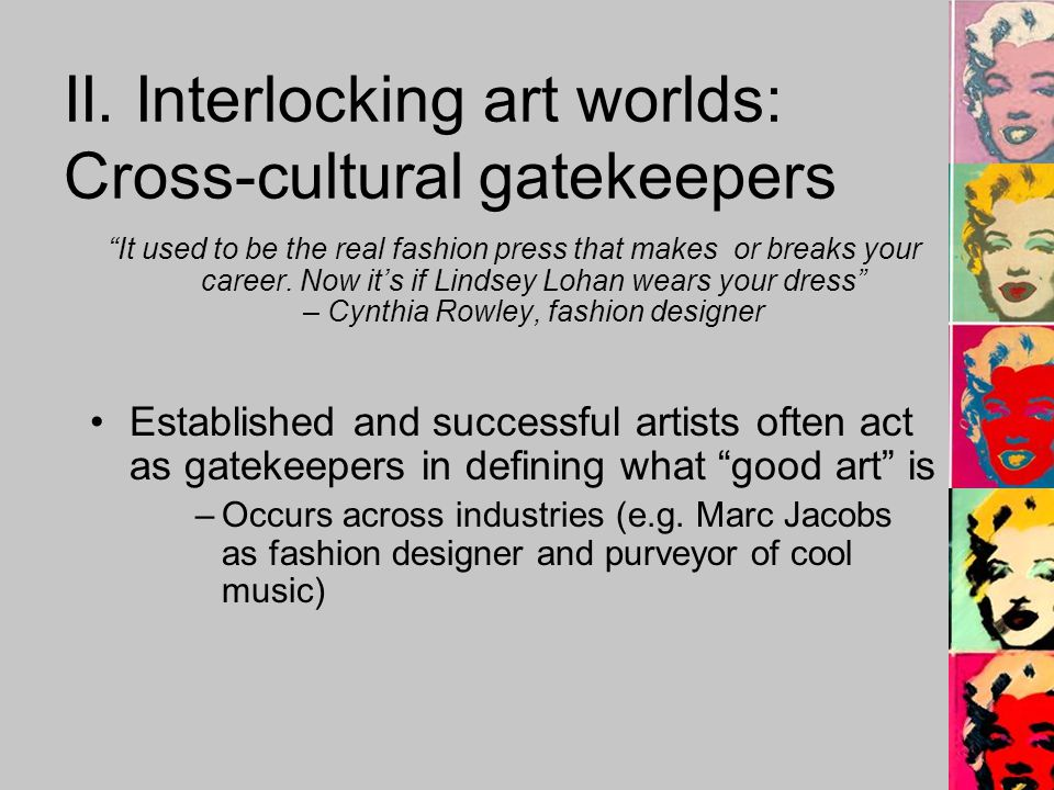 II. Interlocking art worlds: Cross-cultural gatekeepers It used to be the real fashion press that makes or breaks your career. Now its if Lindsey Loha