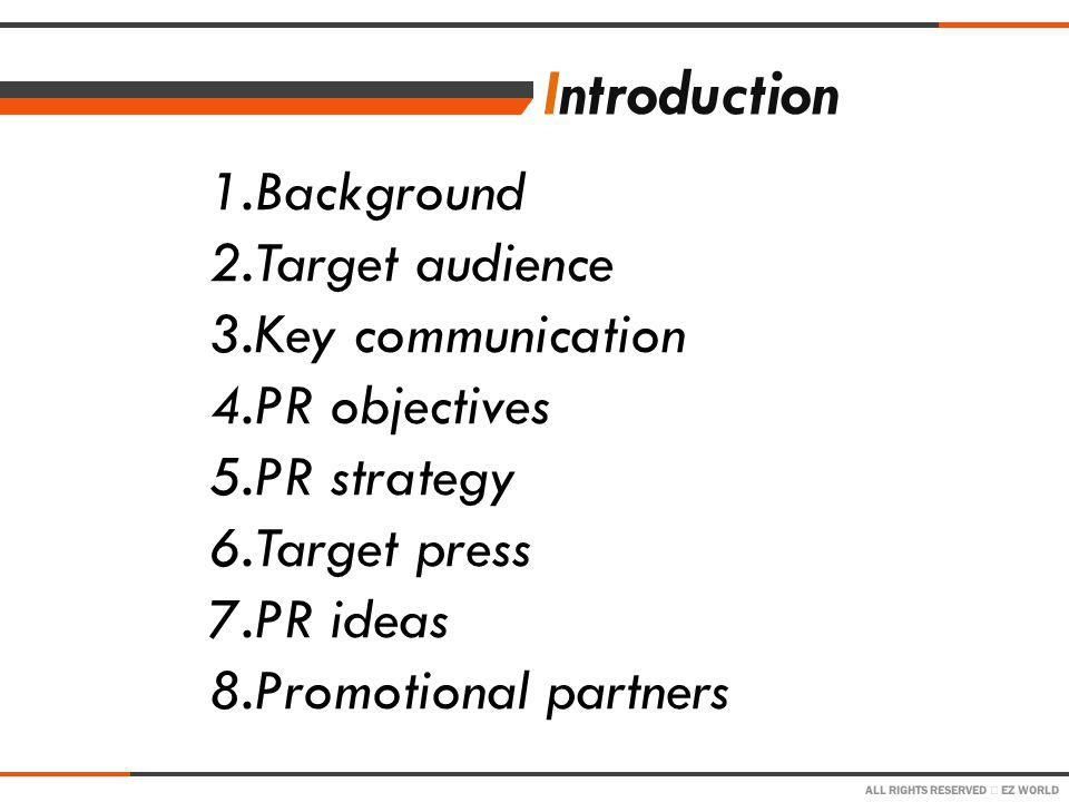 ALL RIGHTS RESERVED EZ WORLD PR strategy 1.Build a good image of the company by holding social campaigns.
