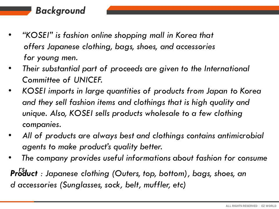 ALL RIGHTS RESERVED EZ WORLD Background KOSEI is fashion online shopping mall in Korea that offers Japanese clothing, bags, shoes, and accessories for