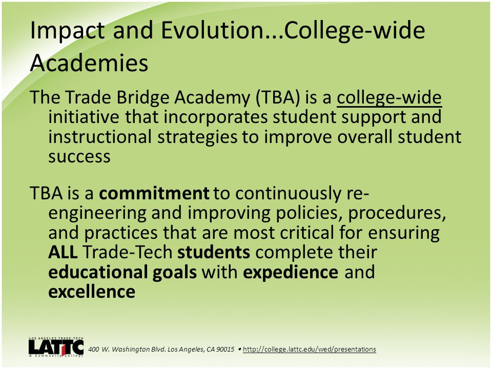 Impact and Evolution...College-wide Academies The Trade Bridge Academy (TBA) is a college-wide initiative that incorporates student support and instru