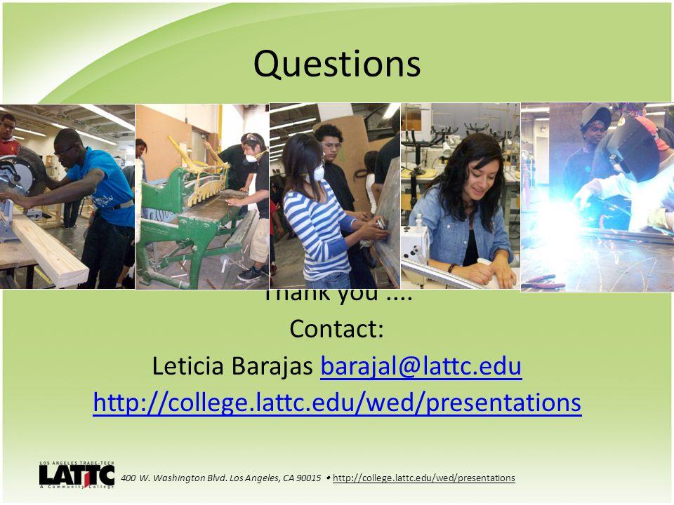 Questions Thank you.... Contact: Leticia Barajas barajal@lattc.edubarajal@lattc.edu http://college.lattc.edu/wed/presentations 400 W. Washington Blvd.