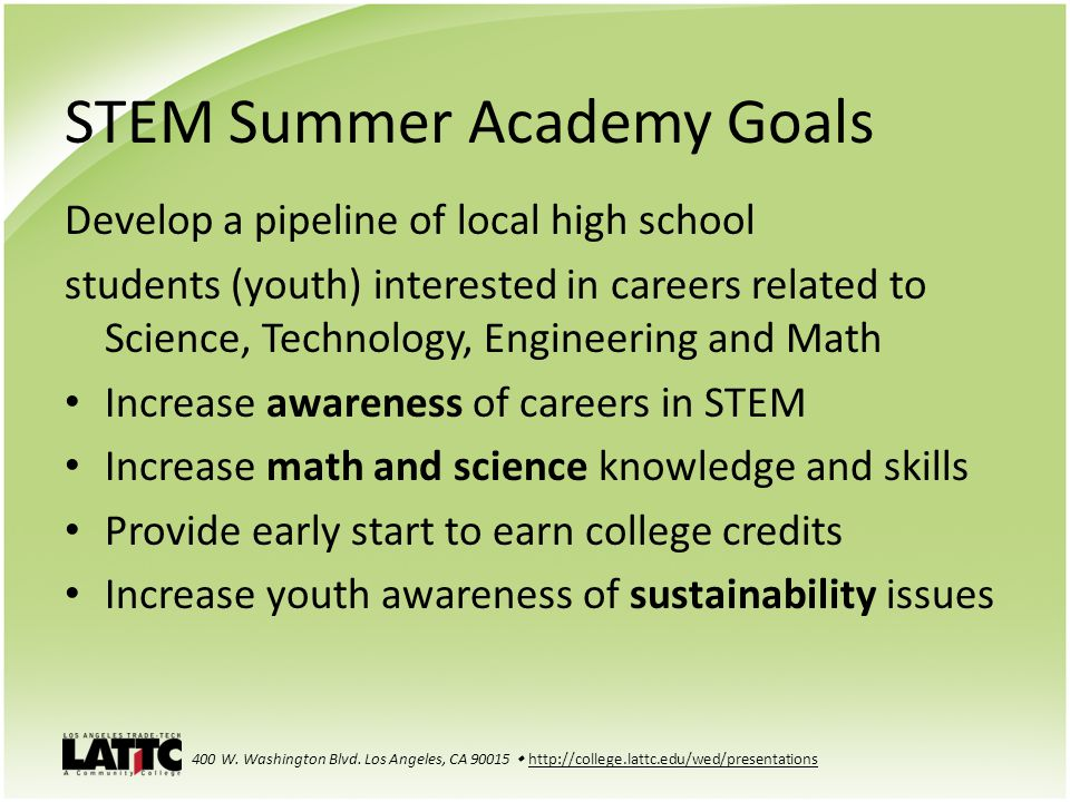 STEM Summer Academy Goals Develop a pipeline of local high school students (youth) interested in careers related to Science, Technology, Engineering a