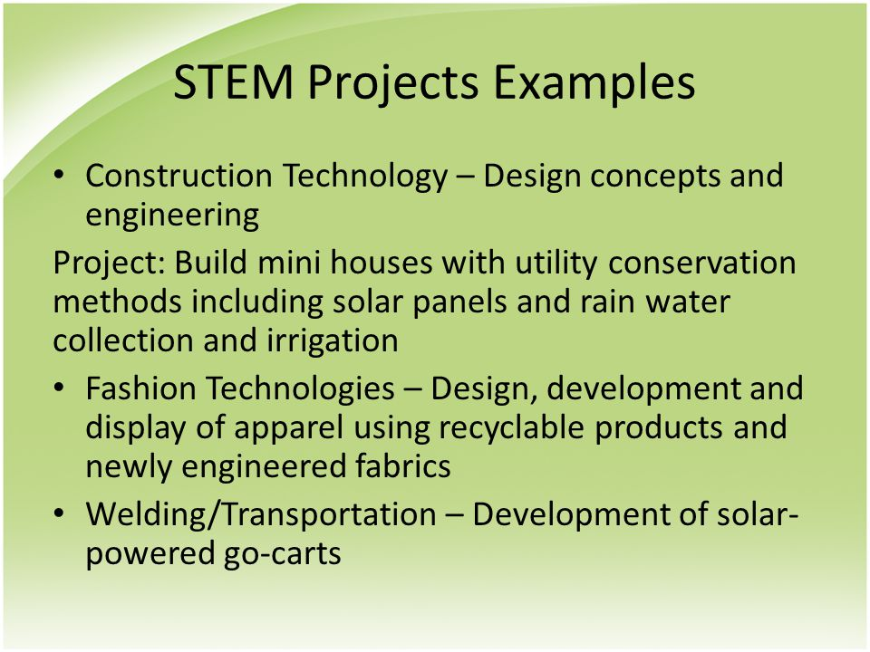 STEM Projects Examples Construction Technology – Design concepts and engineering Project: Build mini houses with utility conservation methods includin