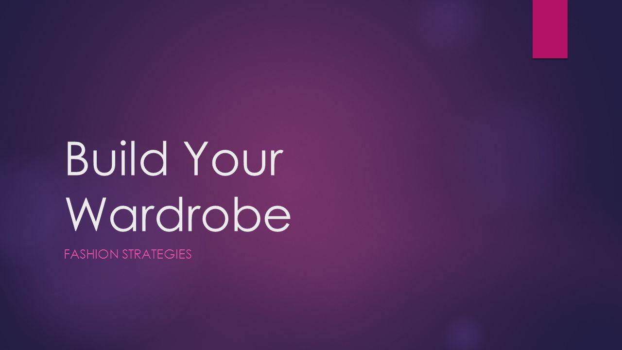 Build Your Wardrobe FASHION STRATEGIES