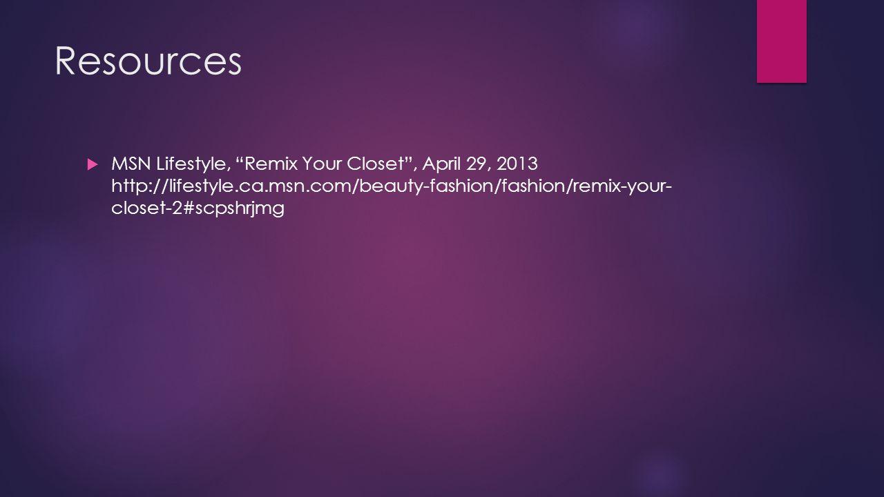 Resources MSN Lifestyle, Remix Your Closet, April 29, 2013 http://lifestyle.ca.msn.com/beauty-fashion/fashion/remix-your- closet-2#scpshrjmg